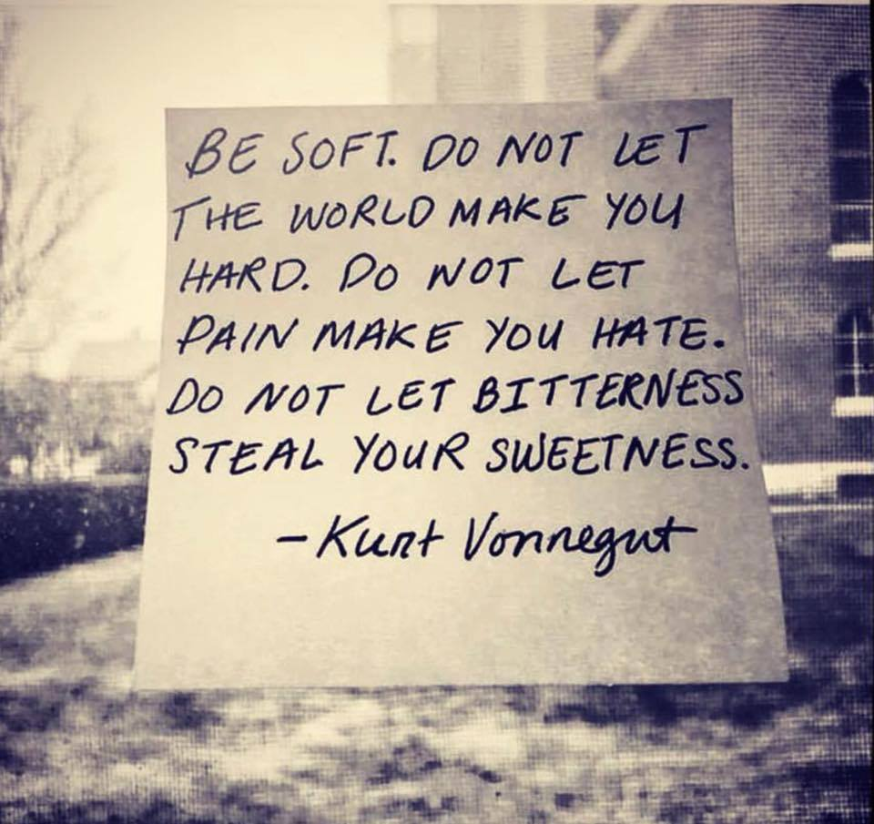 be soft - kurt vonnegut
